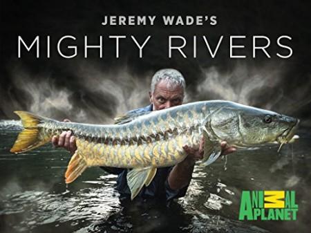 Могучие реки с Джереми Уэйдом / Jeremy Wade's Mighty Rivers (2018)